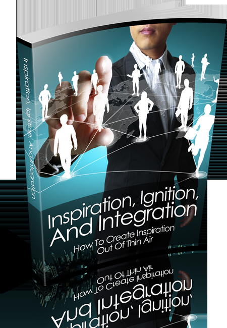 Inspiration Ignition and Integration - How To Create Inspiration Out Of Thin Air's Book Image