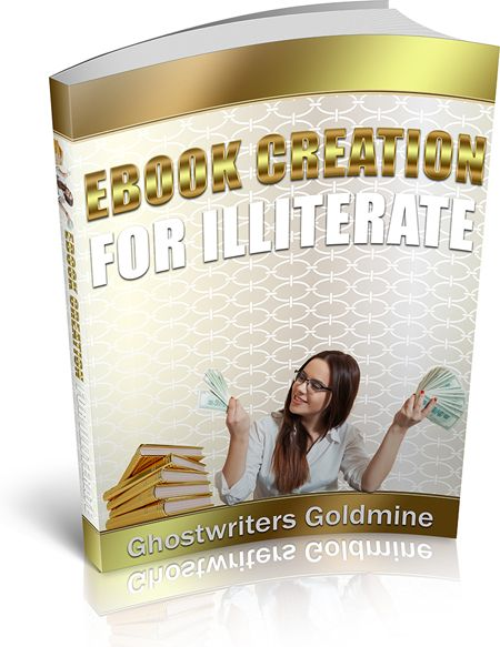 EBOOK CREATION FOR ILLITERATE – GHOSTWRITERS GOLDMINE's Book Image