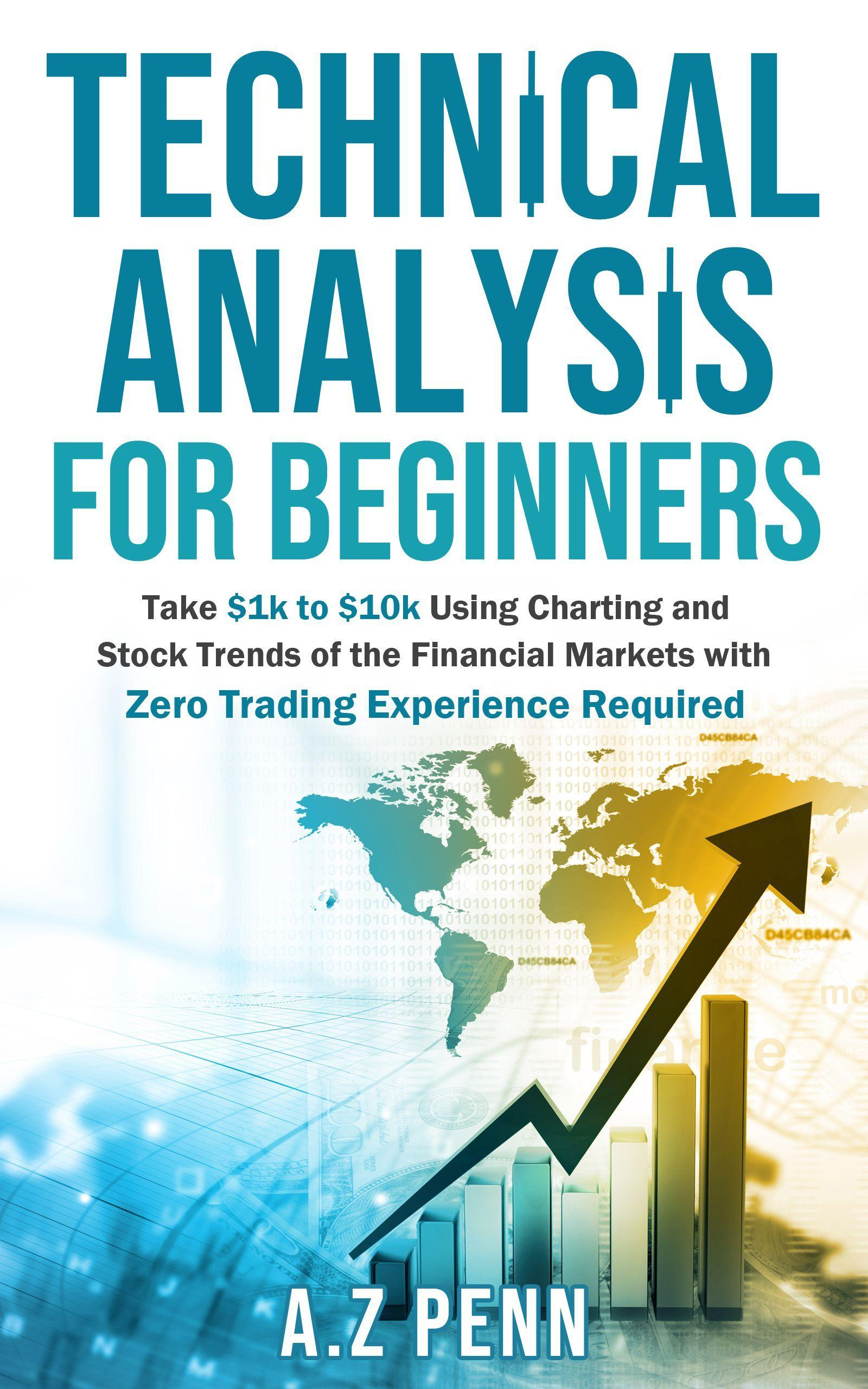 Technical Analysis for Beginners: Take $1k to $10k Using Charting and Stock Trends of the Financial Markets with Zero Trading Experience Required's Book Image