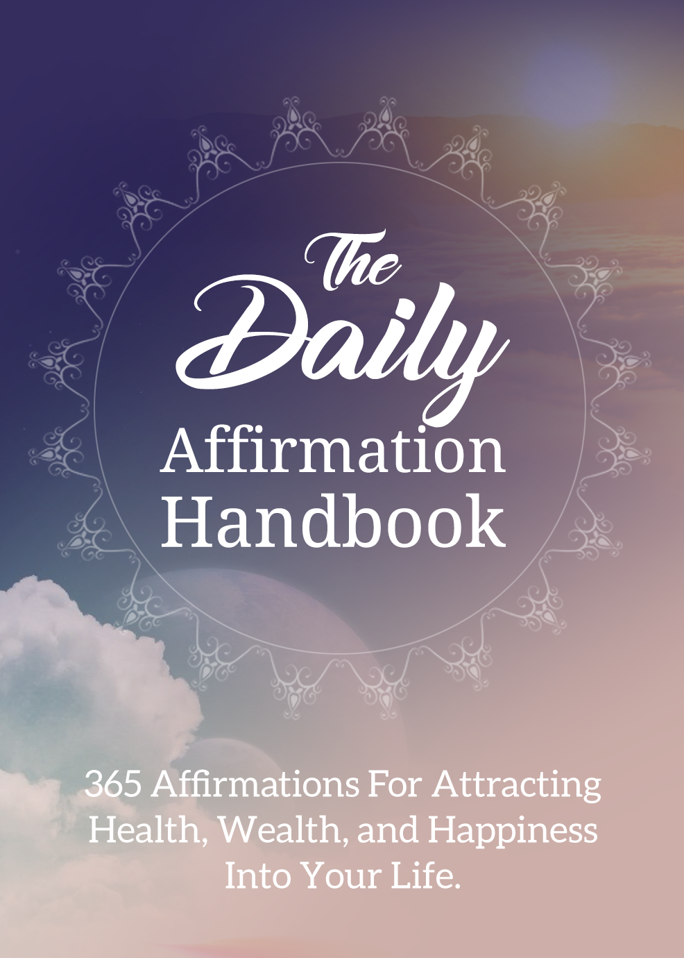 The Daily Affirmation Handbook (365 Affirmations For Attracting Health, Wealth, And Happiness Into Your Life) Ebook's Book Image