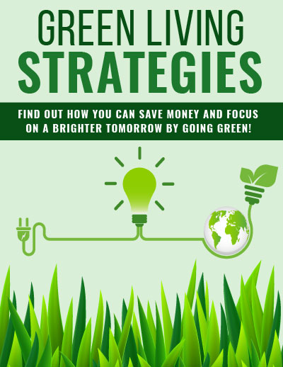 Green Living Strategies (Find Out How You Can Save Money And Focus On A Brighter Tomorrow By Going Green!) Ebook's Ebook Image