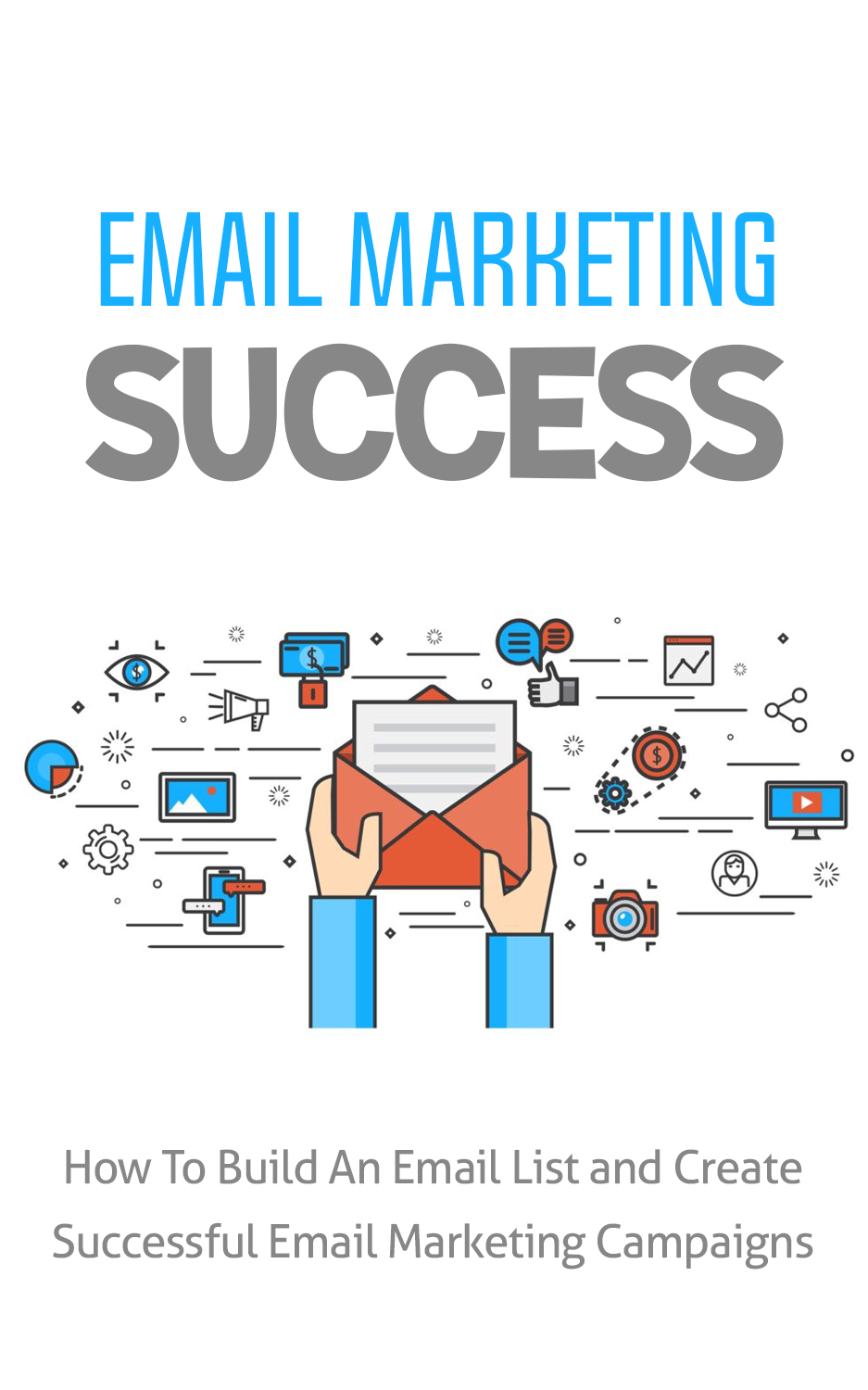 Email Marketing Success (How To Build An Email List And Create Successful Email Marketing Campaigns) Ebook's Ebook Image