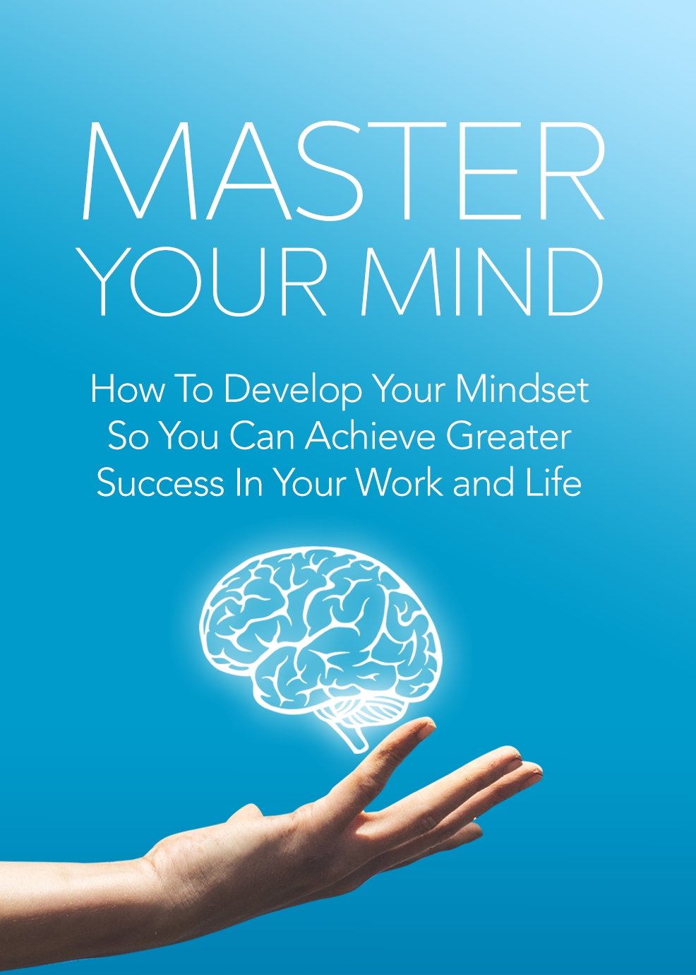 Master Your Mind (How To Develop Your Mindset So You Can Achieve Greater Success In Your Work And Life) Ebook's Ebook Image