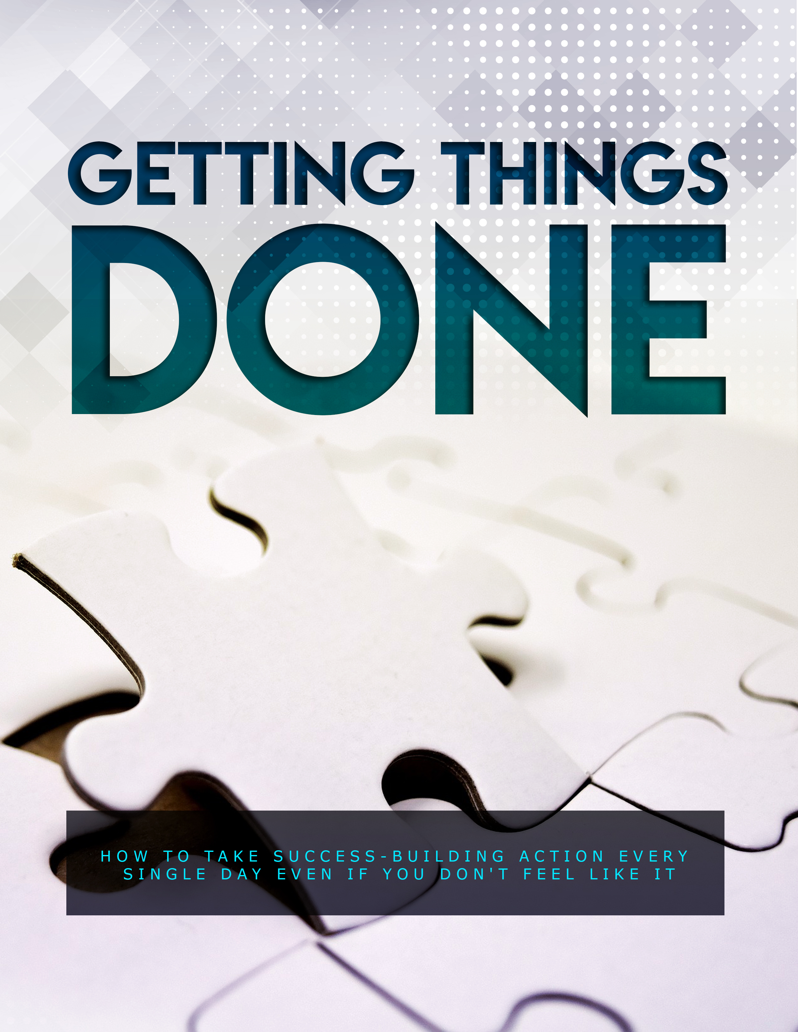 Getting Things Done (How To Take Success-Building Action Every Single Day Even If You Don't Feel Like It) Ebook's Ebook Image