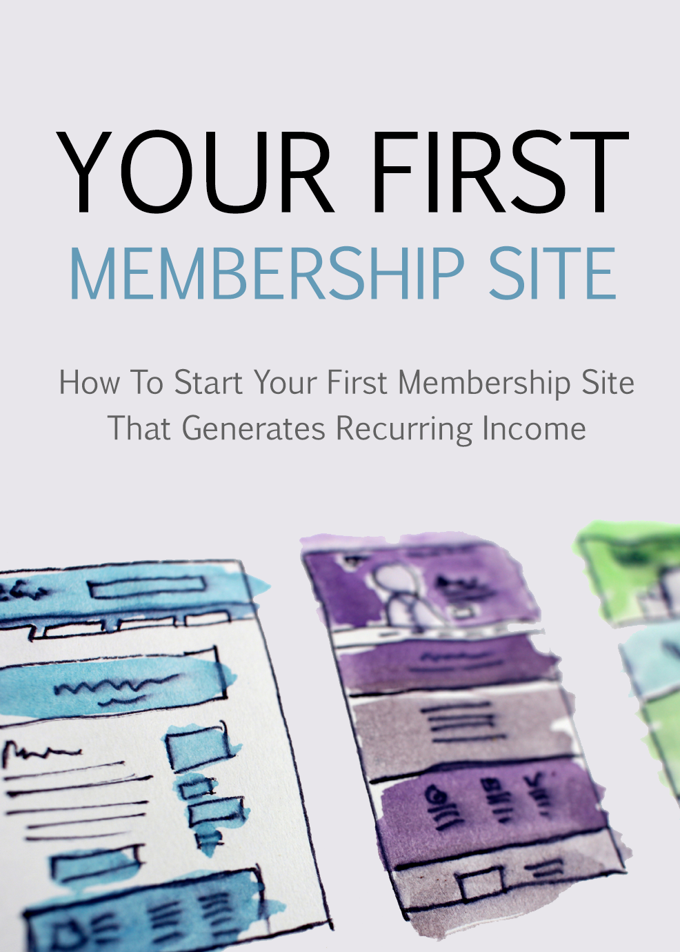 Your First Membership Site (How To Start Your First Membership Site That Generates Recurring Income) Ebook's Book Image