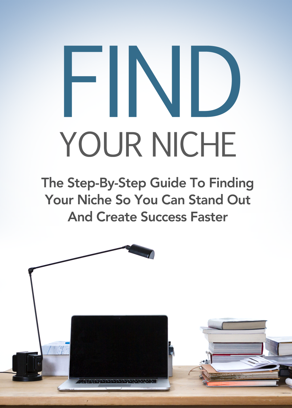 Find Your Niche (The Step-By-Step Guide To Finding Your Niche So You Can Stand Out And Create Success Faster) Ebook's Ebook Image