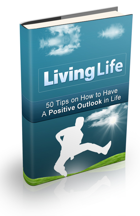 Living Life (50 Tips On How To Have A Positive Outlook In Life) Ebook's Ebook Image