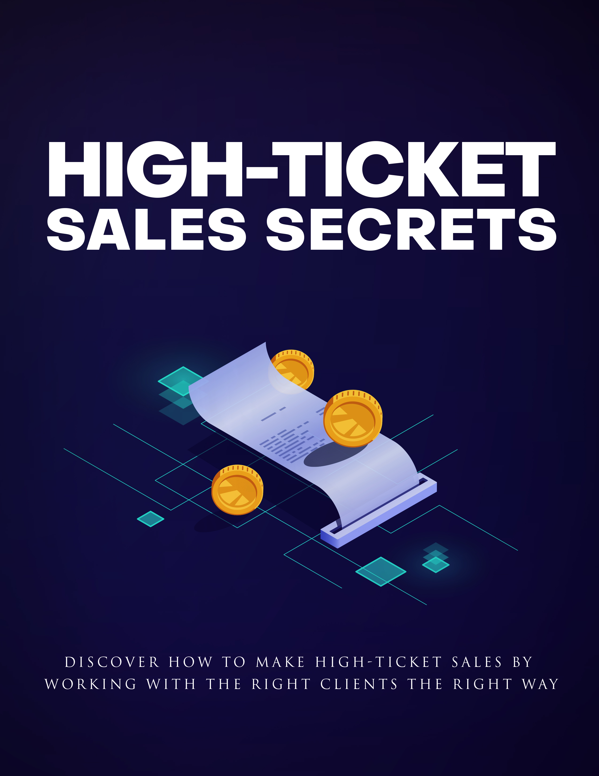 High-Ticket Sales Secrets (Discover How To Make High-Ticket Sales By Working With The Right Clients The Right Way) Ebook's Ebook Image