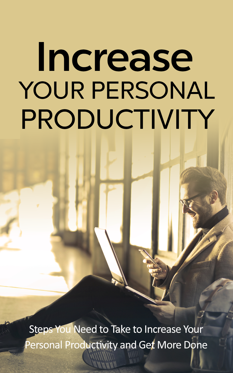 Increase Your Personal Productivity (Steps You Need To Take To Increase Your Personal Productivity And Get More Done) Ebook's Ebook Image