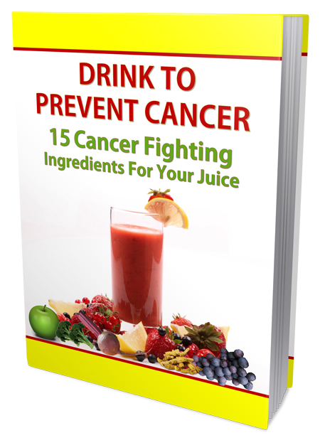 Drink To Prevent Cancer (15 Cancer Fighting Ingredients For Your Juice) Ebook's Ebook Image