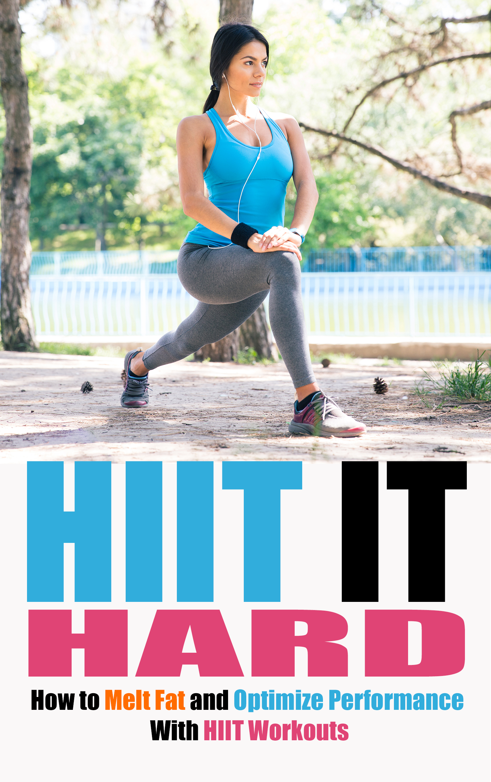 HIIT It Hard (How To Melt Fat And Optimize Performance With HIIT Workouts) Ebook's Ebook Image
