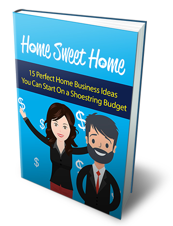 Home Sweet Home (15 Perfect Home Business Ideas You Can Start On A Shoestring Budget) Ebook's Ebook Image