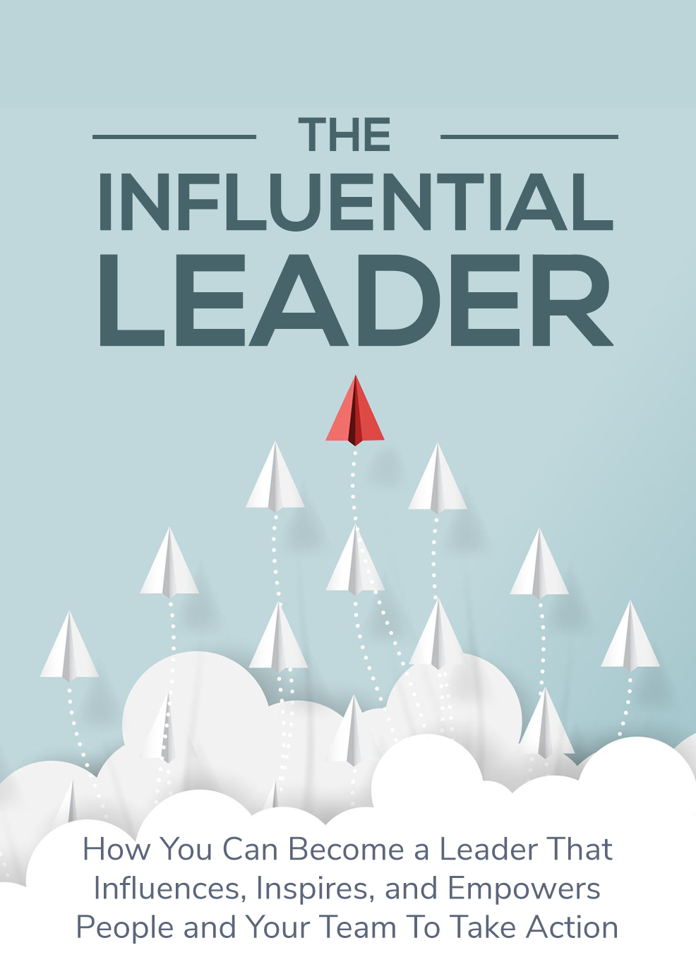 The Influential Leader (How You Can Become A Leader That Influences, Inspires, And Empowers People And Your Team To Take Action) Ebook's Ebook Image