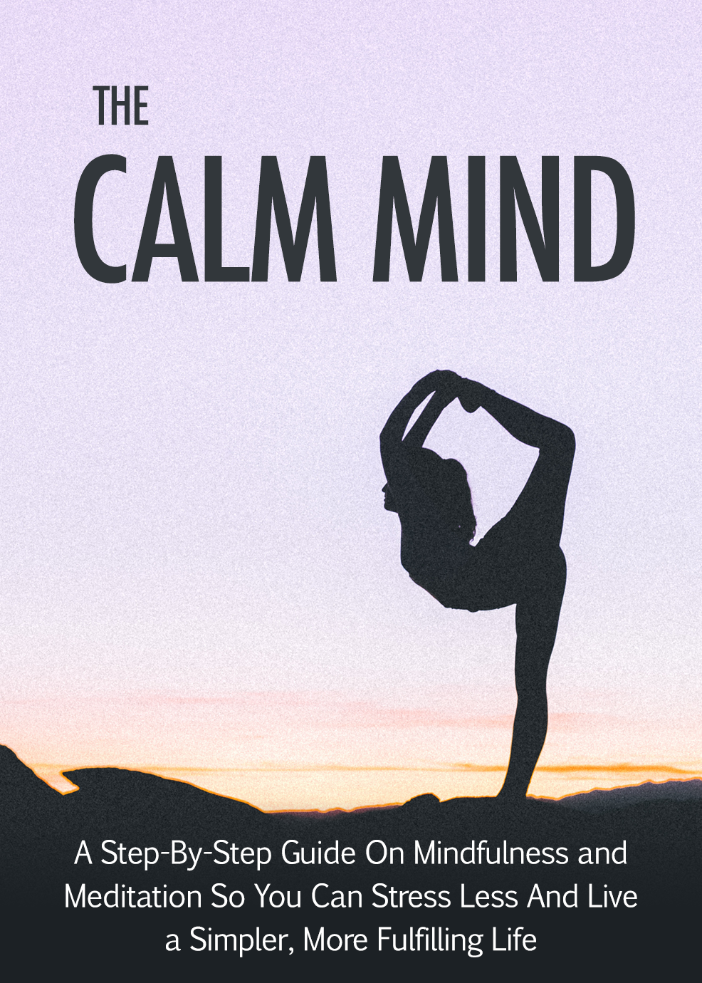 The Calm Mind (A Step-By-Step Guide On Mindfulness And Meditation So You Can Stress Less And Live A Simpler, More Fulfilling Life) Ebook's Ebook Image