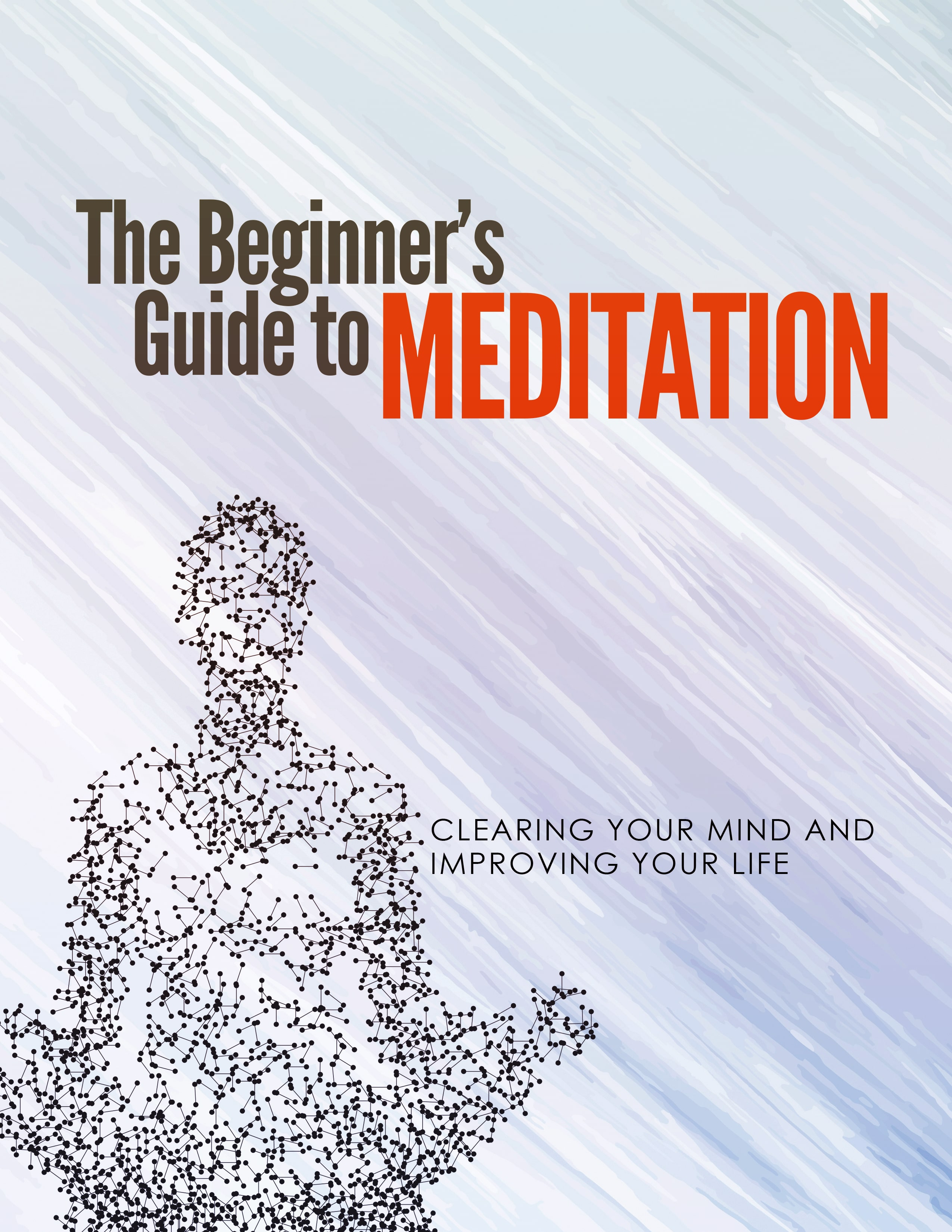 The Beginner's Guide To Meditation (Clearing Your Mind And Improving Your Life) Ebook's Ebook Image
