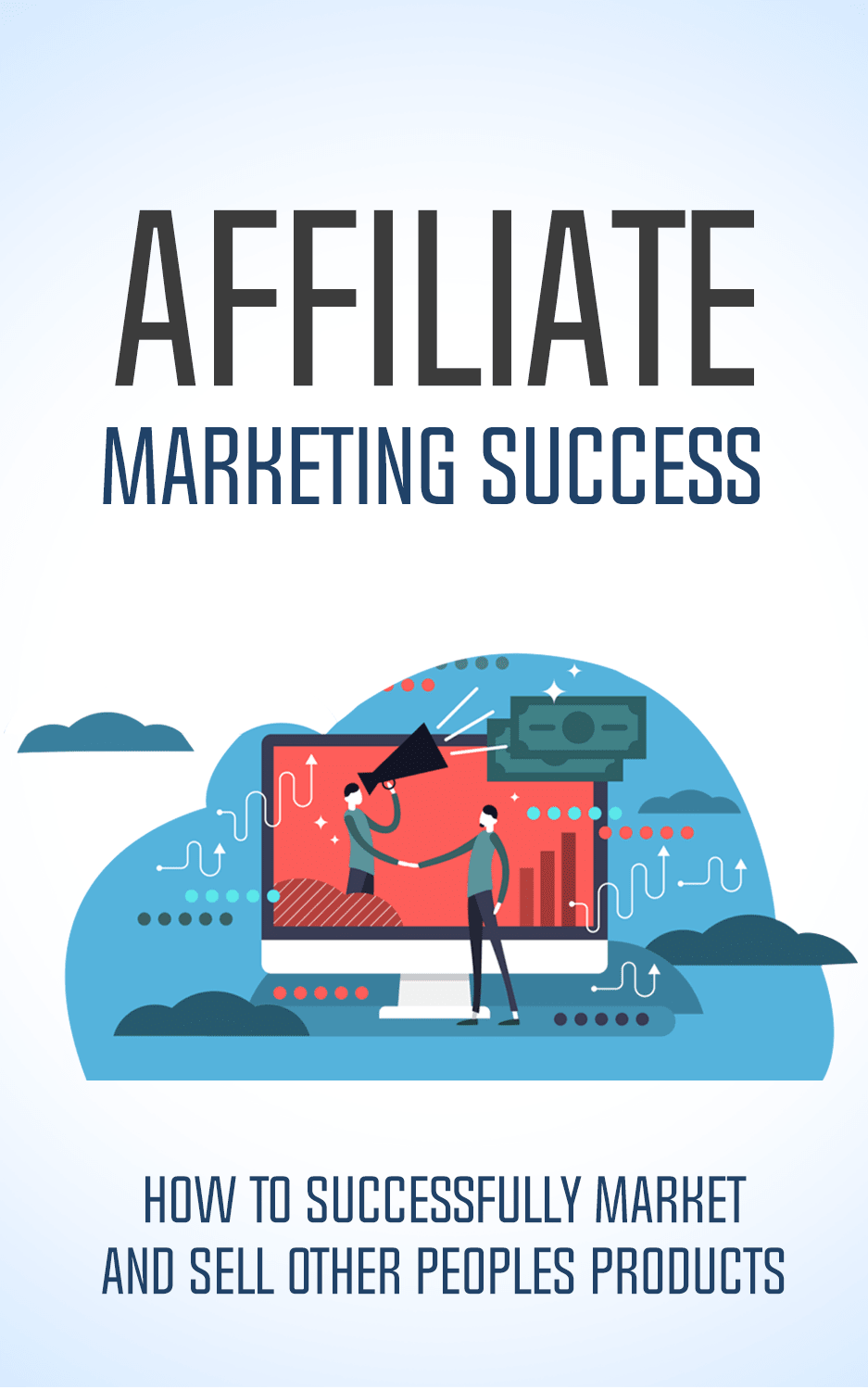 Affiliate Marketing Success (How To Successfully Market And Sell Other Peoples Products) Ebook's Ebook Image