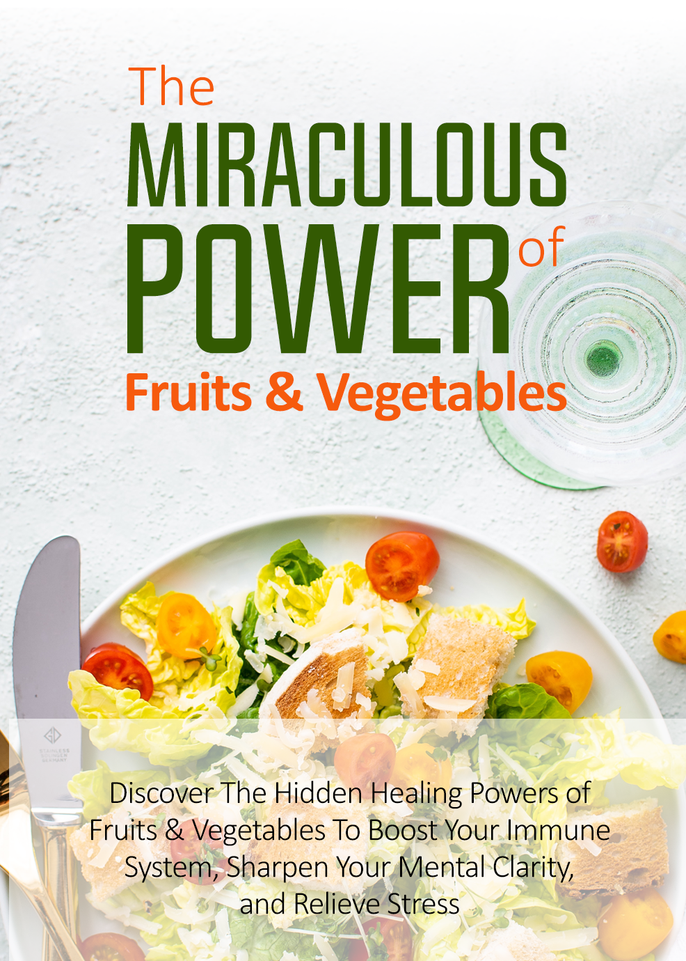 The Miraculous Power of Fruit & Vegetables (Discover The Hidden Healing Powers Of Fruits & Vegetables To Boost Your Immune System, Sharpen Your Mental Clarity And Relieve Stress) Ebook's Book Image