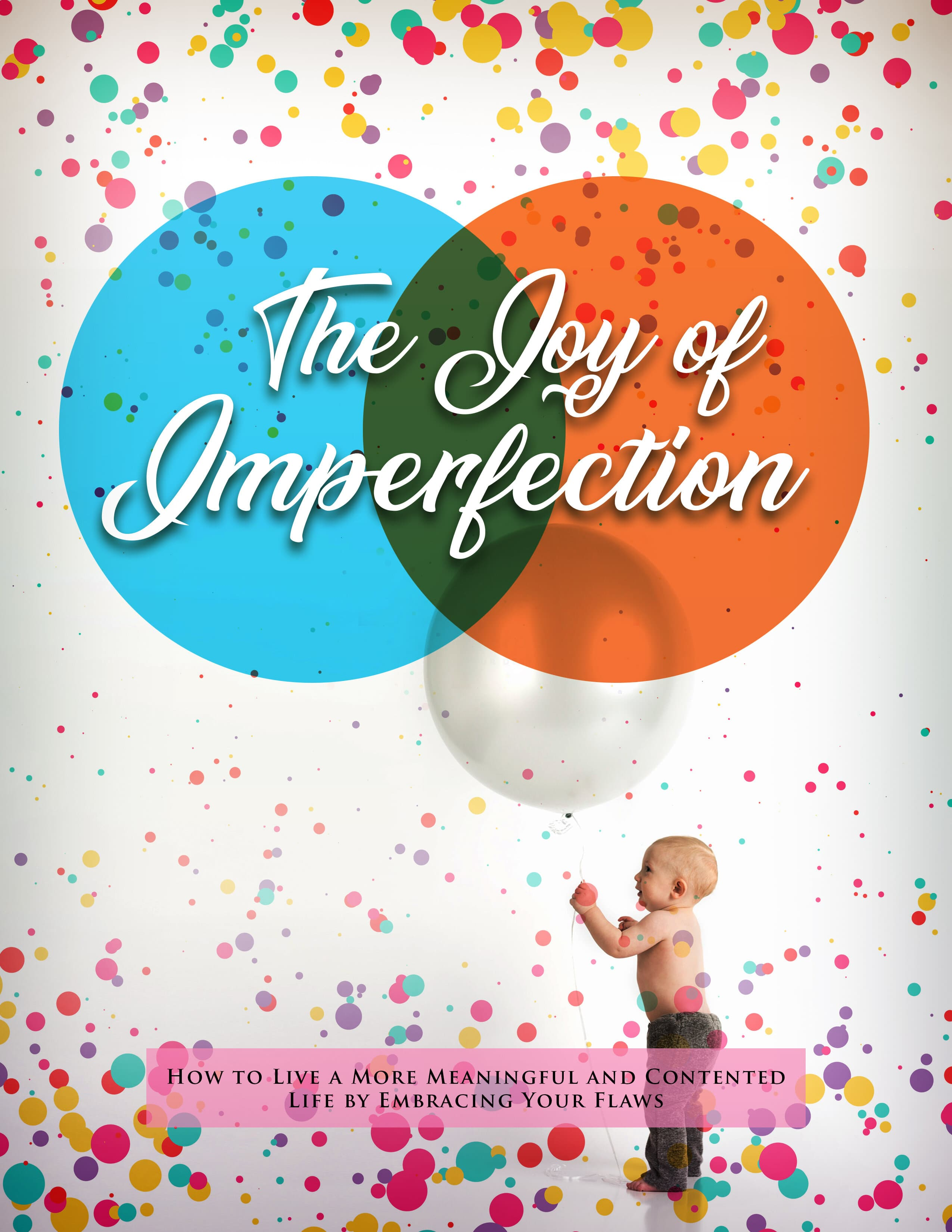 The Joy Of Imperfection (How To Live A More Meaningful And Contented Life By Embracing Your Flaws) Ebook's Ebook Image
