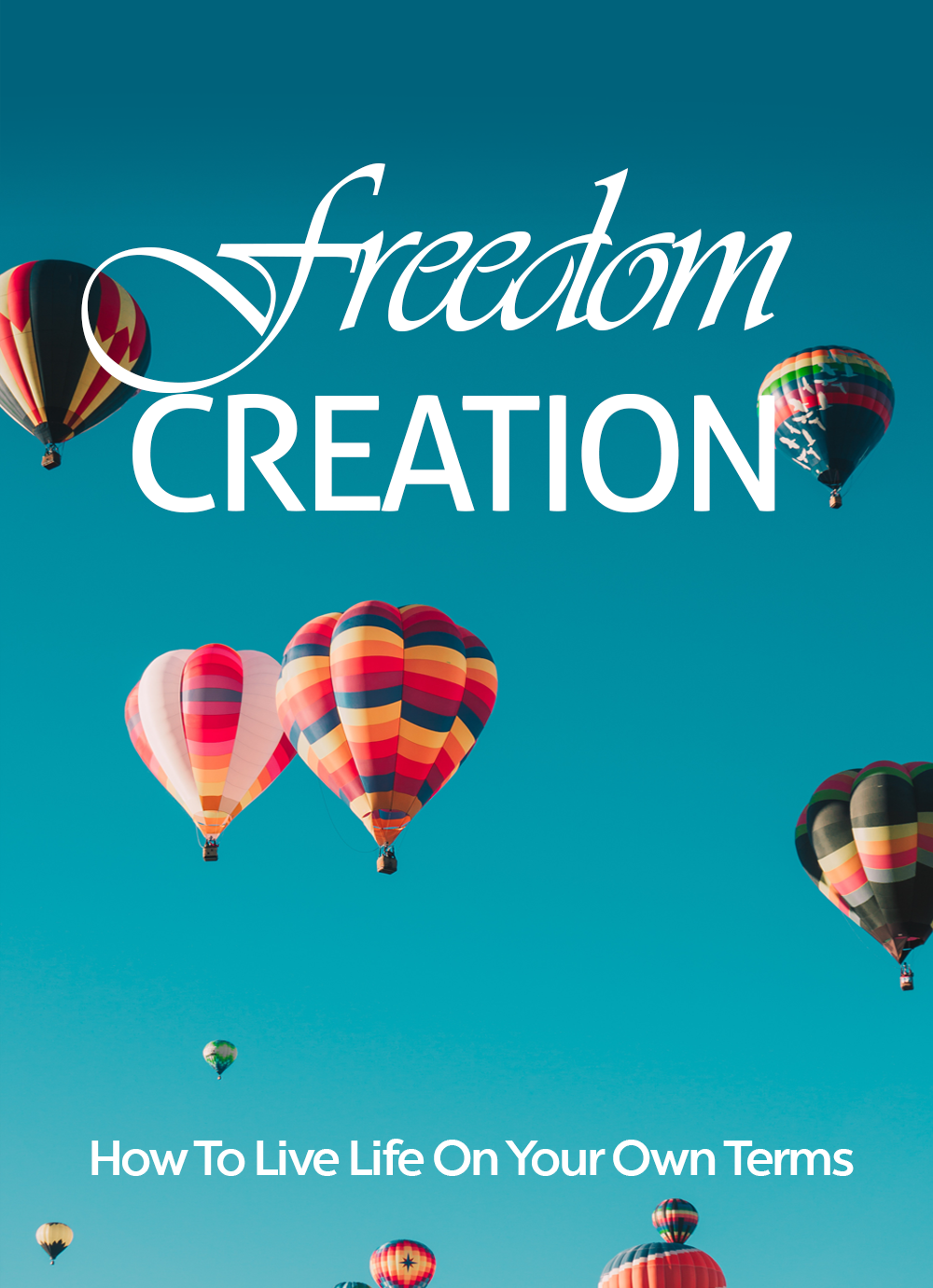 Freedom Creation (How To Live Life On Your Own Terms) Ebook's Ebook Image