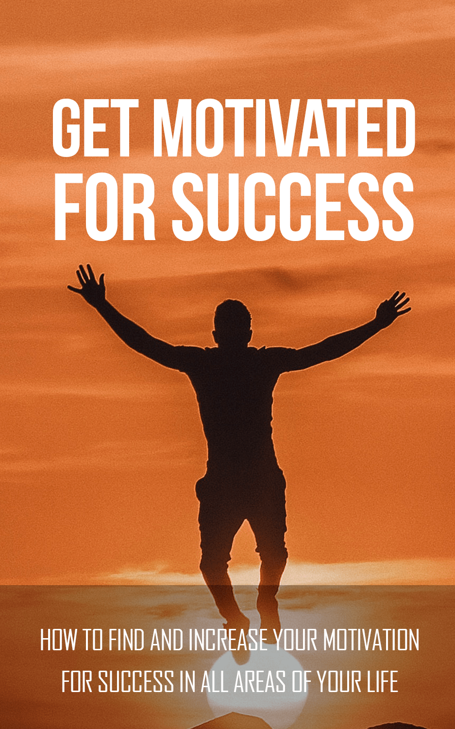 Get Motivated For Success (How To Find And Increase Your Motivation For Success In All Areas Of Your Life) Ebook's Ebook Image