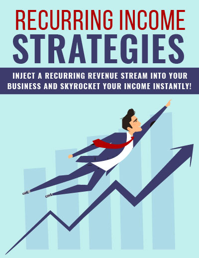 Recurring Income Strategies (Inject A Recurring Revenue Stream Into Your Business And Skyrocket Your Income Instantly!) Ebook's Book Image