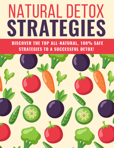 Natural Detox Strategies (Discover The Top-Natural, 100% Safe Strategies To A Successful Detox!) Ebook's Book Image