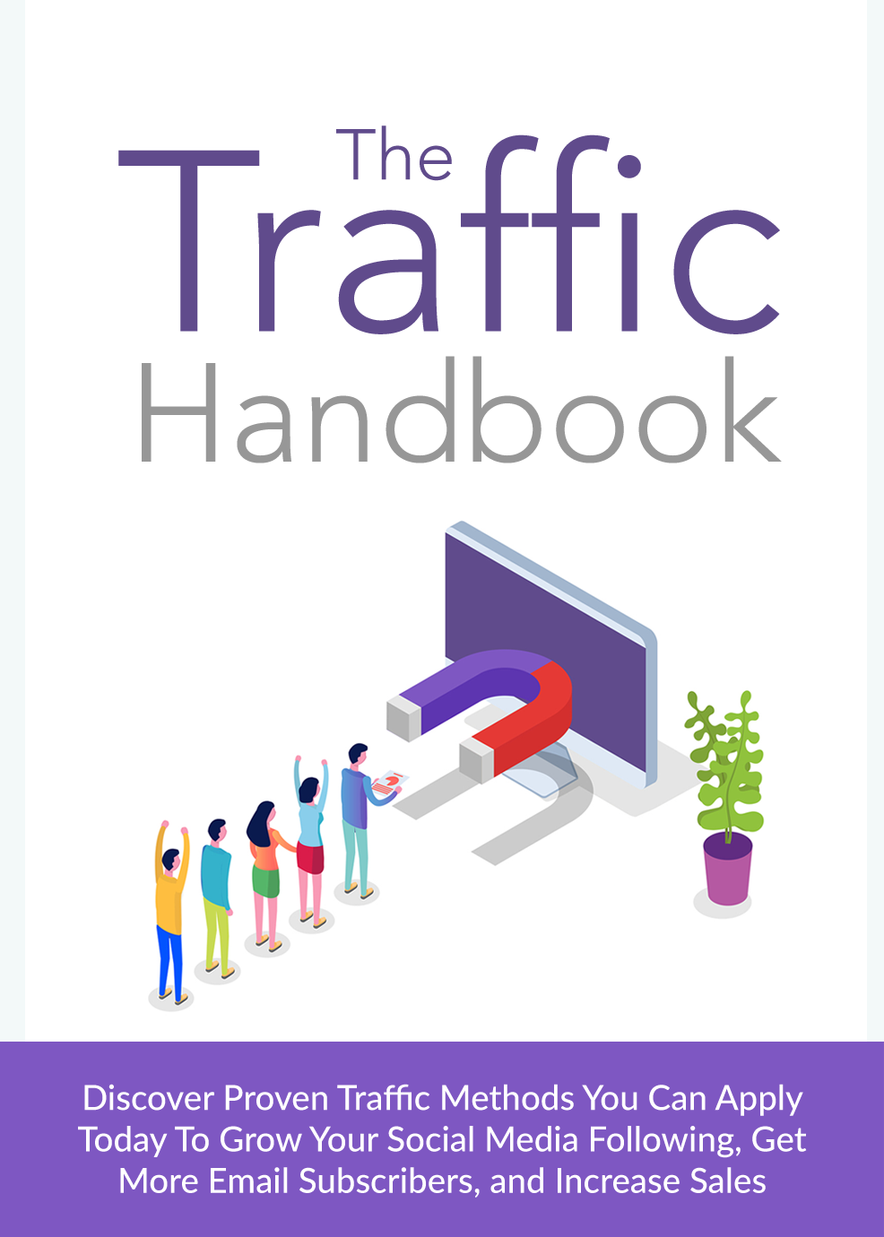 The Traffic Handbook (Discover Proven Traffic Methods You Can Apply Today To Grow Your Social Media Following, Get More Email Subscribers, And Increase Sales) Ebook's Ebook Image