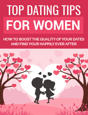Top Dating Tips for Women (How to Boost The Quality of Your Dates And Find Your Happily Ever After) Ebook's Ebook Image