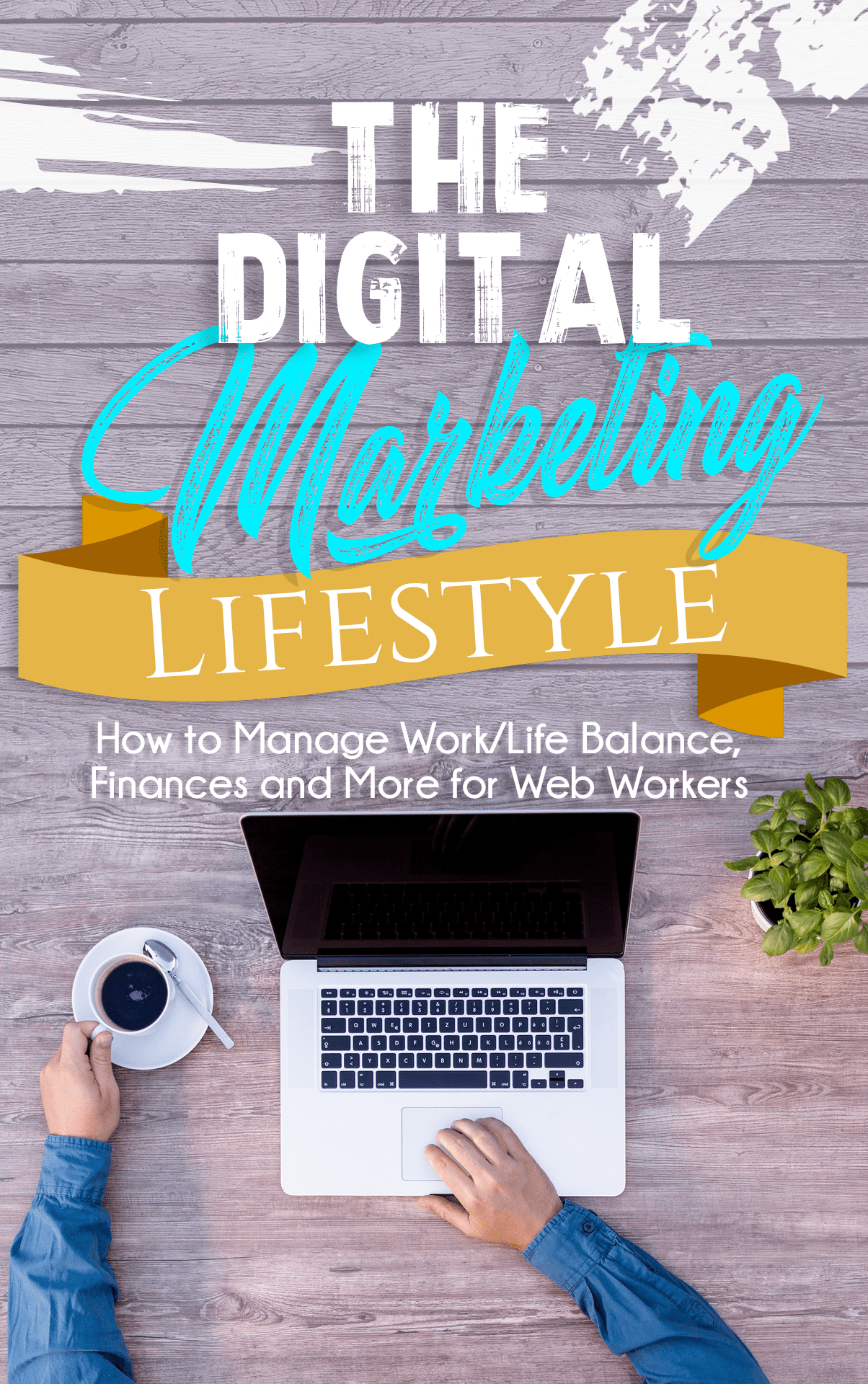 The Digital Marketing Lifestyle (How To Manage Work/Life Balance, Finances And More For Web Workers) Ebook's Ebook Image