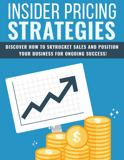 Insider Pricing Strategies (Discover How To Skyrocket Sales And Position Your Business For Ongoing Success!) Ebook's Book Image