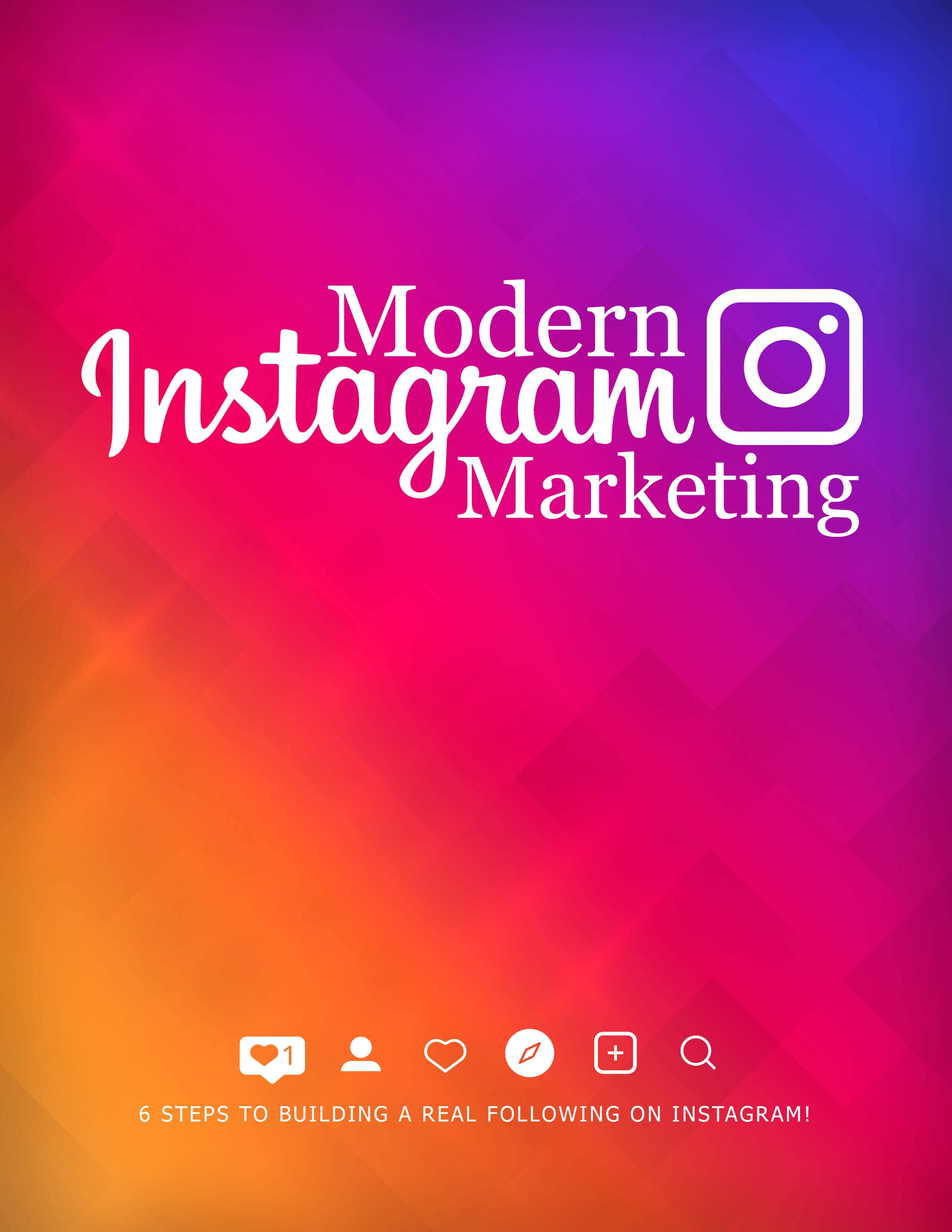 Modern Instagram Marketing (6 Steps To Building A Real Following On Instagram!) Ebook's Ebook Image
