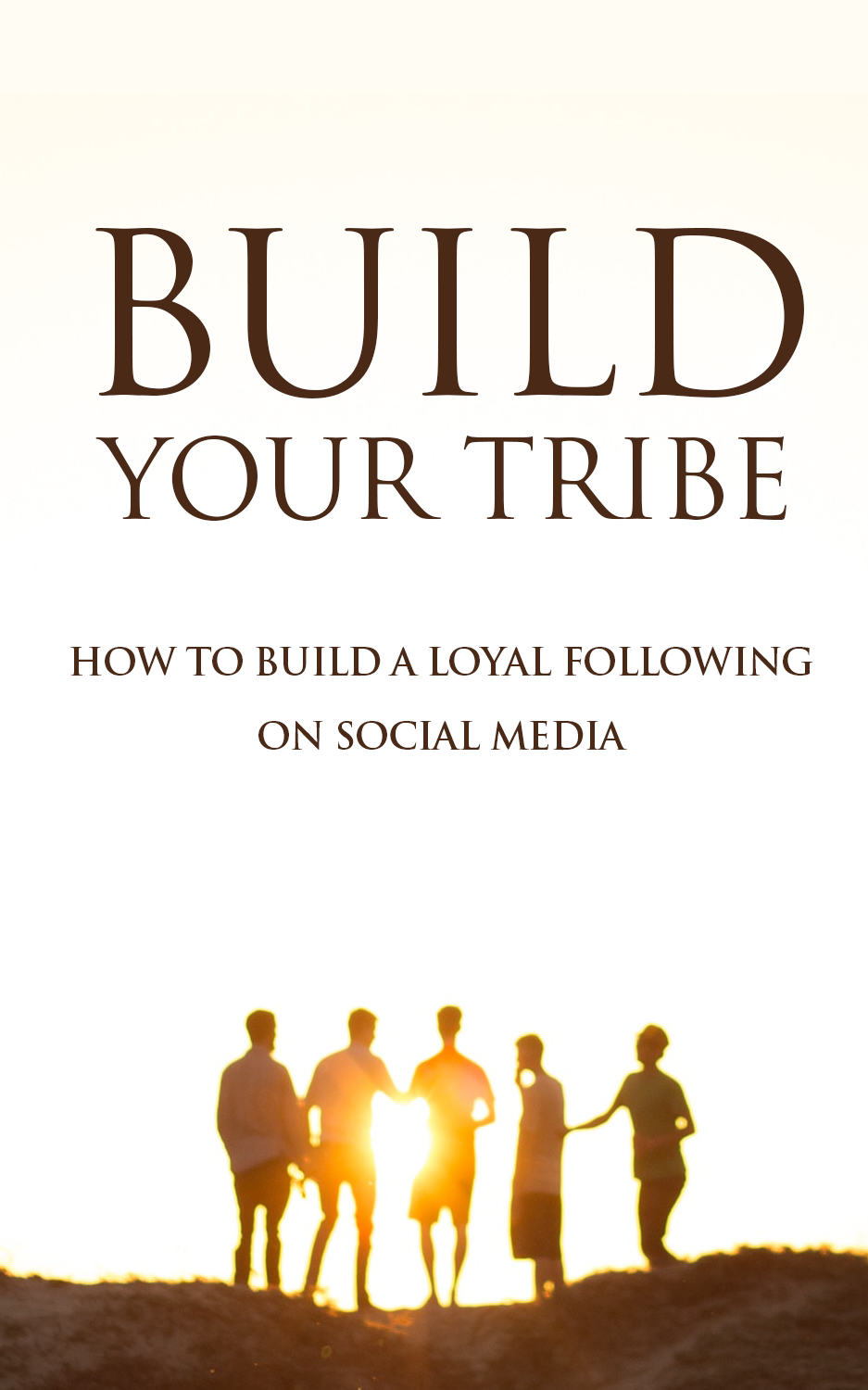 Build Your Tribe (How To Build A Loyal Following On Social Media) Ebook's Ebook Image