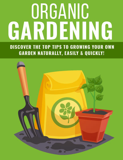 Organic Gardening Tips (Discover The Top Tips To Growing Your Own Garden Naturally, Easily & Quickly!) Ebook's Book Image