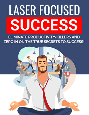 Laser Focused Success (Eliminate Productivity-Killers And Zero In on The True Secrets To Success!) Ebook's Ebook Image