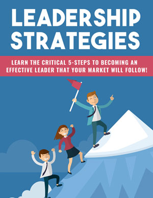 Leadership Strategies (Learn The Critical 5-Steps To Becoming An Effective Leader That Your Market Will Follow!) Ebook's Ebook Image
