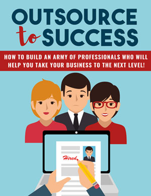 Outsource To Success (How To Build An Army Of Professionals Who Will Help You Take Your Business To The Next Level!) Ebook's Ebook Image