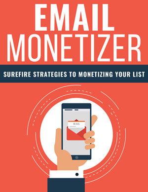 Email Monetizer (Surefire Strategies To Monetizing Your List) Ebook's Ebook Image