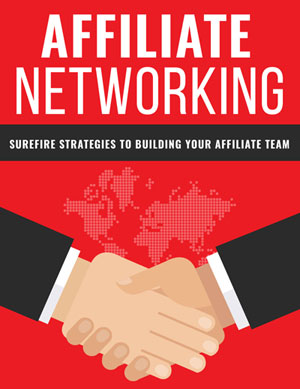 Affiliate Networking (Surefire Strategies To Building Your Affiliate Team) Ebook's Book Image