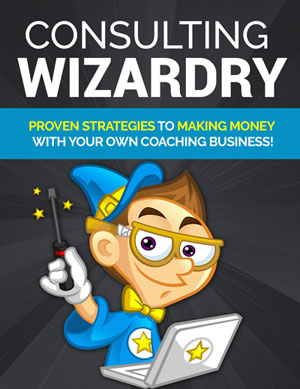 Consulting Wizardry (Proven Strategies To Making Money With Your Own Coaching Business!) Ebook's Ebook Image