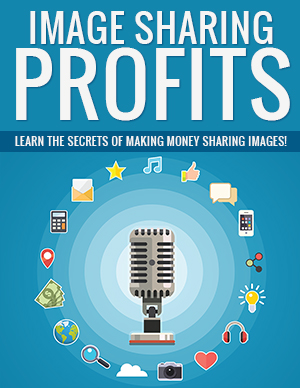 Image Sharing Profits (Learn The Secrets Of Making Money Sharing Images!) Ebook's Ebook Image