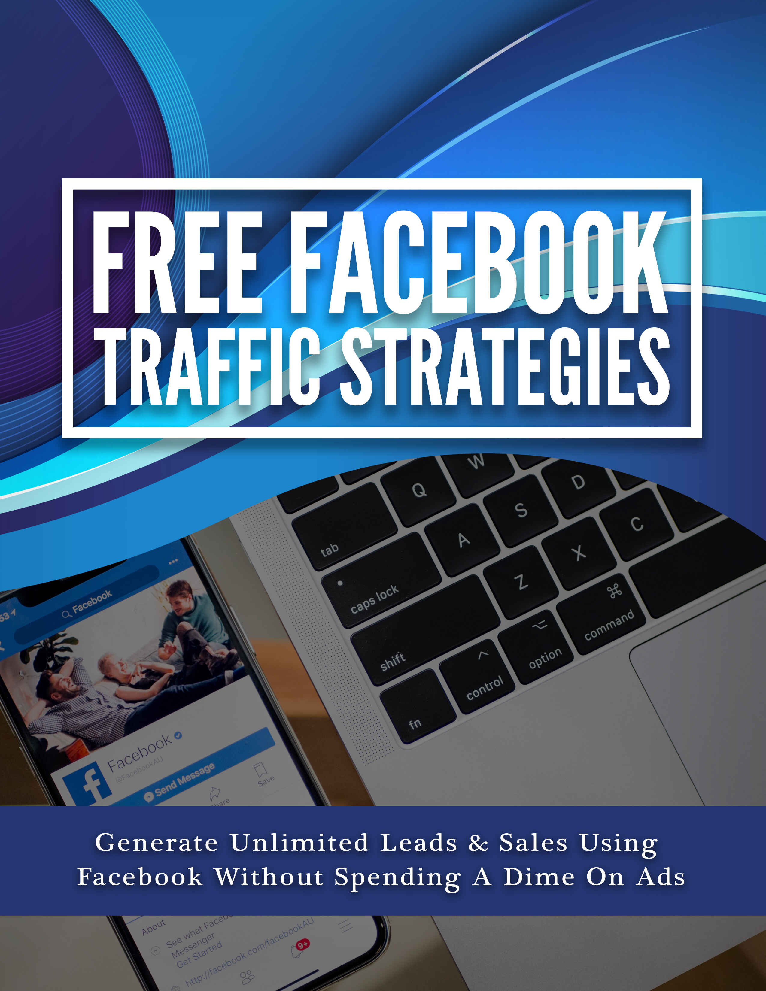 Free Facebook Traffic Strategies (Generate Unlimited Leads & Sales Using Facebook Without Spending A Dime On Ads) Ebook's Ebook Image