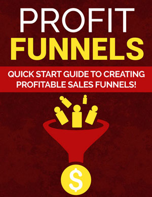 Profit Funnels (Quick Start Guide To Creating Profitable Sales Funnels!) Ebook's Ebook Image