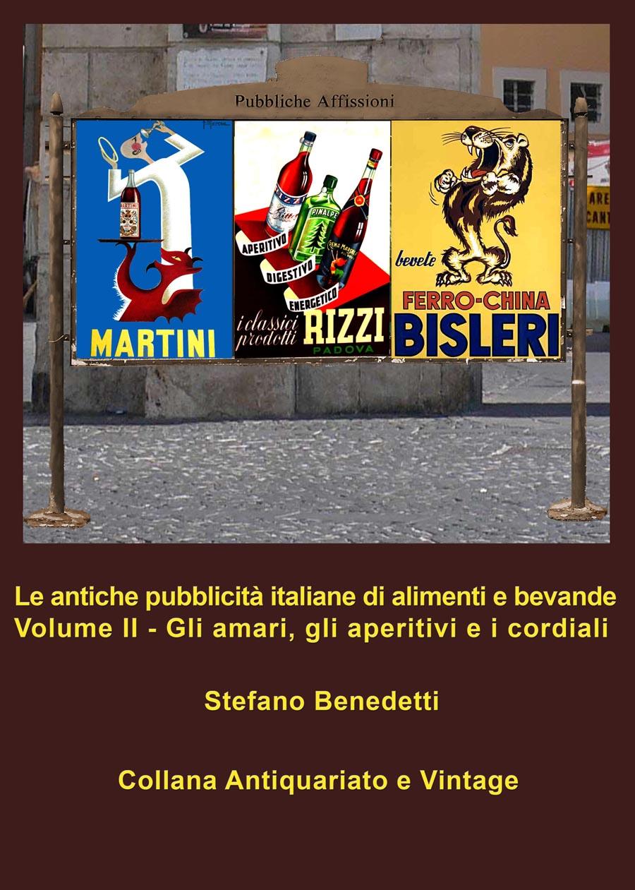 Le antiche pubblicità italiane di alimenti e bevande - Volume II - gli amari, gli aperitivi e i cordiali: Periodo dal 1890 al 1970's Ebook Image