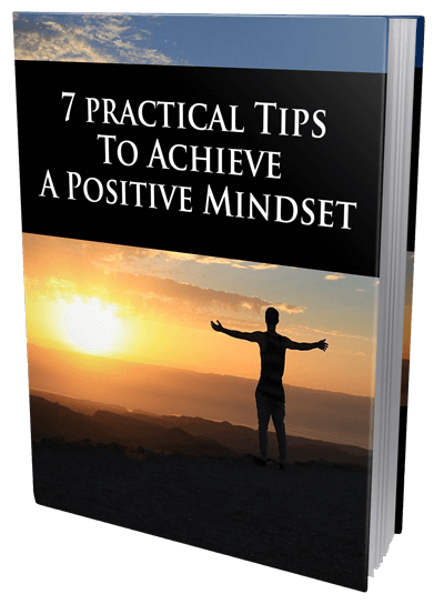 7 Practical Tips To Achieve A Positive Mindset's Ebook Image